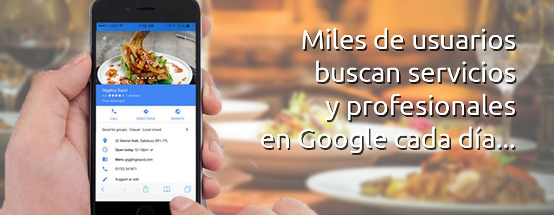 Miles de usuarios buscan servicios y profesionales en Google cada día...